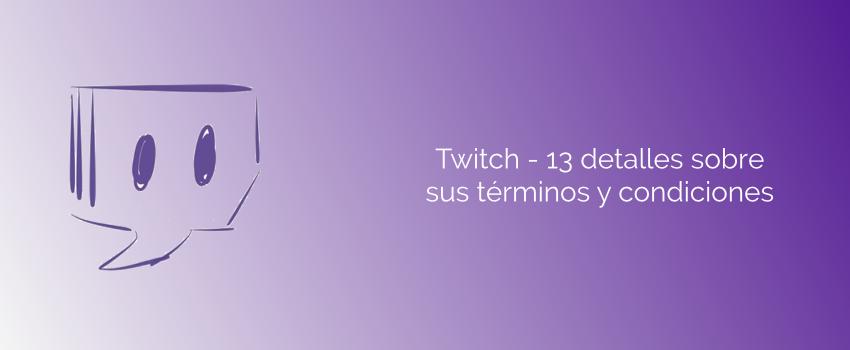 Twitch - 13 detalles sobre sus términos y condiciones